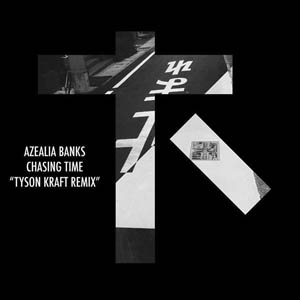 Azealia Banks - Chasing Time (Tyson Kraft Remix)