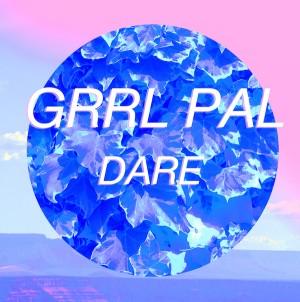 GRRL PAL - Dare