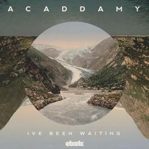 Acaddamy - I've Been Waiting