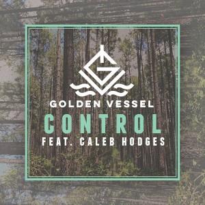 Golden Vessel - Control (ft. Caleb Hodges)