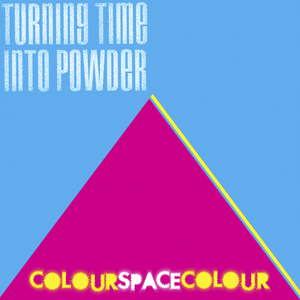 colourspacecolour - Turning Time Into Powder
