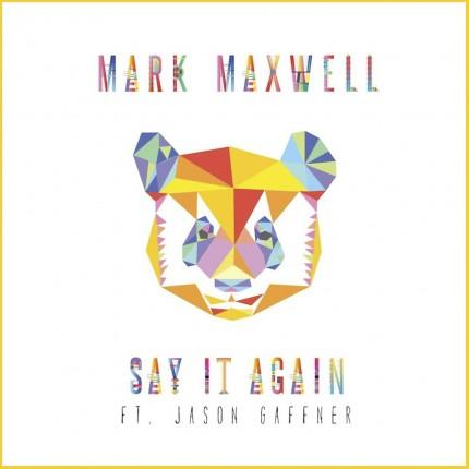 Mark Maxwell – Say It Again (ft. Jason Gaffner)