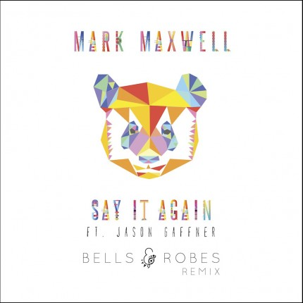 Mark Maxwell - Say It Again (Bells and Robes Remix)