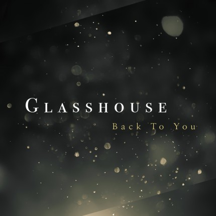 Glasshouse - Back To You