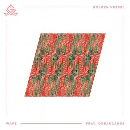 Golden Vessel - Wave (ft. Okaybadlands)