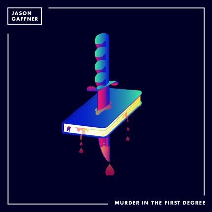 jason-gaffner-murder-in-the-first-degree_artwork